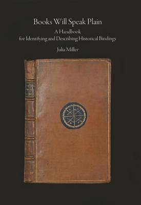 Books Will Speak Plain: A Handbook for Identifying and Describing Historical Bindings