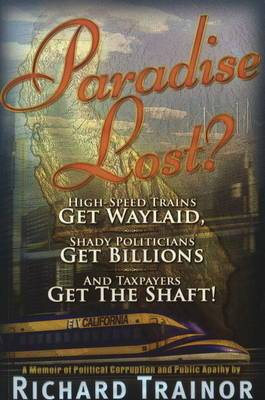 Paradise Lost?: High-Speed Trains Get Waylaid, Shady Politicians Get Billions and Taxpayers Get the Shaft!