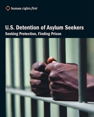 U.S. Detention of Asylum Seekers: Seeking Protection, Finding Prison
