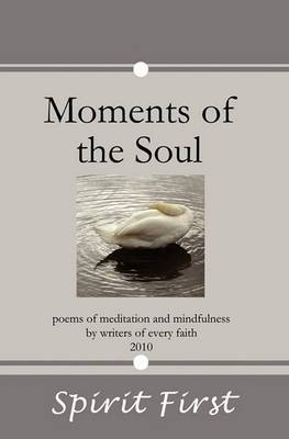 Moments of the Soul: Poems of Meditation and Mindfulness by Writers of Every Faith