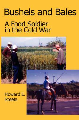 Bushels and Bales: A Food Soldier in the Cold War