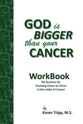 God Is Bigger Than Your Cancer Workbook: A Six Session Study