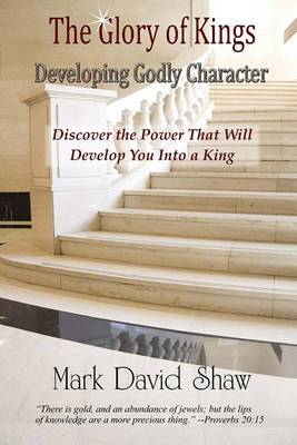 The Glory of Kings: Developing Godly Character