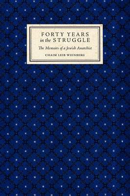 Forty Years in the Struggle: The Memoirs of a Jewish Anarchist