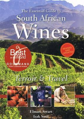 The Essential Guide to South African Wines: Terroir & Travel