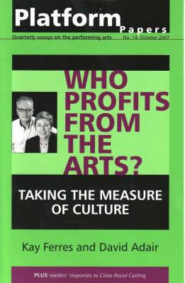 Platform Papers 14, October 2007. Who Profits from the Arts? Taking the Measure of Culture