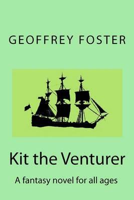 Kit the Venturer: A Fantasy Novel for All Ages