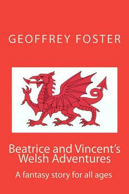 Beatrice and Vincent's Welsh Adventures: A Fantasy Story for All Ages