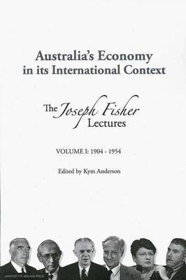 Australia's Economy in Its International Context: the Fisher Lectures: Vol 1