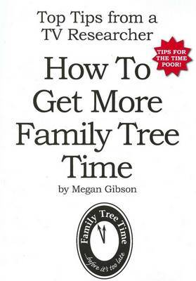 How To Get More Family Tree Time: Top Tips from a TV Researcher - Tips for the Time Poor!