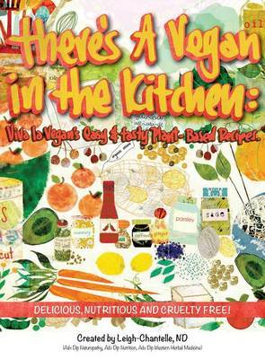There's a Vegan in the Kitchen: Viva La Vegan's Easy and Tasty Plant-Based Recipes