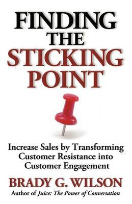 Finding the Sticking Point: Increase Sales by Transforming Customer Resistance into Customer Engagement