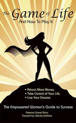 The Game of Life and How To Play It: Empowered Woman's Guide To Success