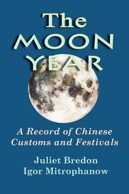 The Moon Year - A Record of Chinese Customs and Festivals