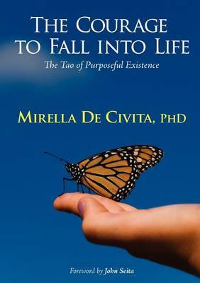The Courage to Fall into Life: The Tao of Purposeful Existence