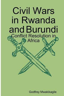 Civil Wars in Rwanda and Burundi: Conflict Resolution in Africa