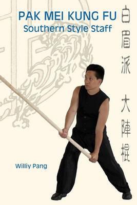 Pak Mei Kung Fu: Southern Style Staff
