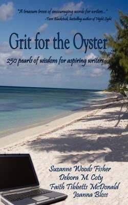 Grit for the Oyster: 250 Pearls of Wisdom for Aspiring Authors