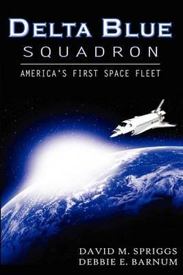 Delta Blue Squadron: America's First Space Fleet