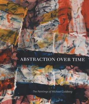 Abstraction Over Time: The Paintings of Michael Goldberg