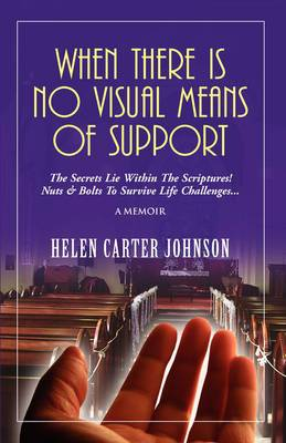 When There Is No Visual Means of Support: The Secrets Lie Within the Scriptures! - Nuts & Bolts to Survive Life Challenges...