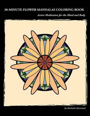 30-Minute Flower Mandalas Coloring Book: Meditation and Relaxation Through Coloring