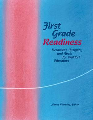 First Grade Readiness: Resources, Insights and Tools for Waldorf Educators