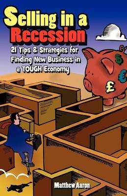 Selling in a Recession: 21 Tips and Strategies for Finding New Business in a Tough Economy, or Sales Prospecting Secrets, Sales Motivation, Negotiating Tips, & More to Increase Sales