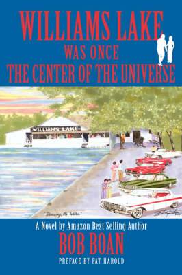 Williams Lake Was Once the Center of the Universe