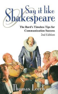 Say It Like Shakespeare: The Bard's Timeless Tips for Communication Success