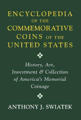 Encyclopedia of the Commemorative Coins of the United States: History, Art, Investment & Collection of America's Memorial Coinage