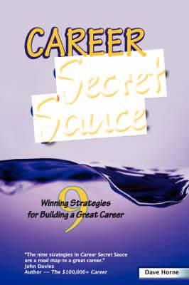 Career Secret Sauce; 9 Winning Strategies for Building a Great Career
