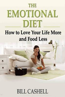 The Emotional Diet: How to Love Your Life More and Food Less