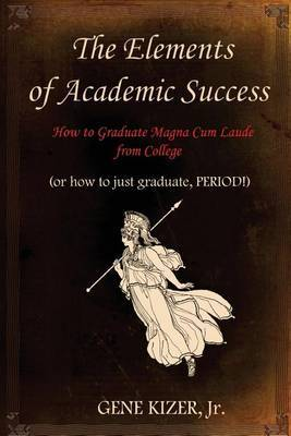 The Elements of Academic Success: How to Graduate Magna Cum Laude from College