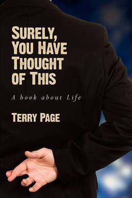 Surely, You Have Thought of This: A Book about Life