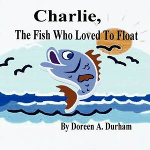 Charlie, the Fish Who Loved to Float