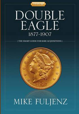 Type III Double Eagles 1877-1907: A Numismatic History & Analysis