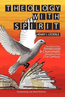 Theology with Spirit: The Future of the Pentecostal & Charismatic Movements in the Twenty-First Century