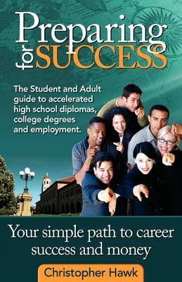 Preparing for Success, the Student and Adult Guide to Accelerated High School Diplomas, College Degrees and Employment