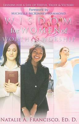 Wisdom for Women of Worth & Worship  : Lessons for a Life of Virtue, Value & Victory