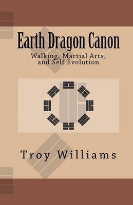 Earth Dragon Canon: Walking, Martial Arts, and Self Evolution