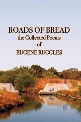 Roads of Bread: The Collected Poems of Eugene Ruggles