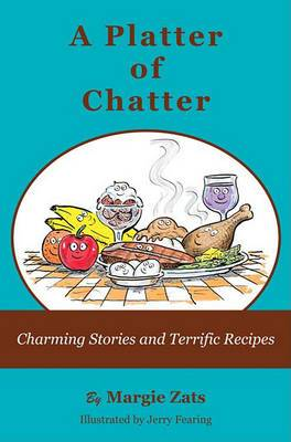A Platter of Chatter: Charming Stories and Terrific Recipes