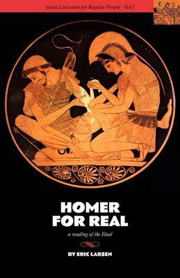 Homer for Real: A Reading of the Iliad