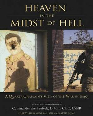 Heaven in the Midst of Hell: A Quaker Chaplain's View of the War in Iraq