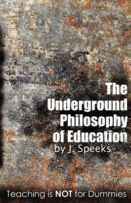 The Underground Philosophy Of Education: Teaching Is Not For Dummies