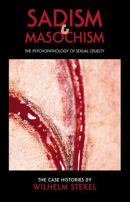 Sadism and Masochism: The Psychopathology of Sexual Cruelty