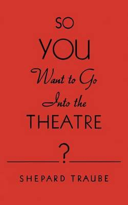 So You Want to Go Into the Theatre?