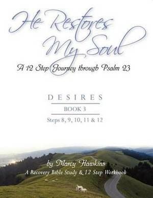 He Restores My Soul; A 12 Step Journey Through Psalm 23; Desires; Book 3