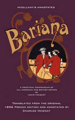 Mixellany's Annotated Bariana: A Practical Compendium of All American and British Drinks